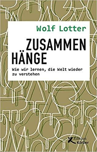 Zusammenhänge: Wie wir lernen, die Welt wieder zu verstehen. Wolf Lotter